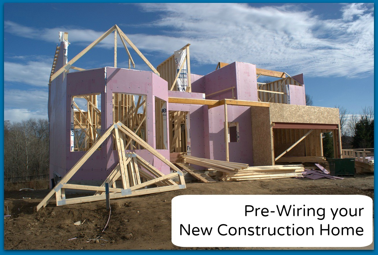 Pre-Wiring your New Construction Home