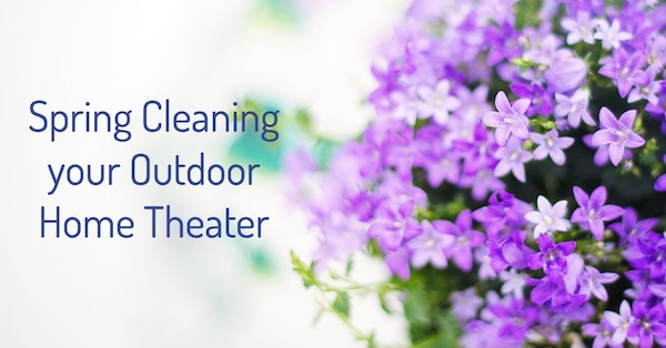 Spring Cleaning Your Outdoor Home Theater