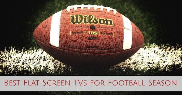 Best Flat Screen TVs for Football Season