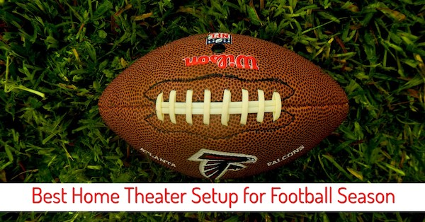Best Home Theater Setup for Football Season