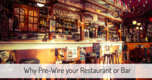 Why Pre-Wire your Restaurant or Bar