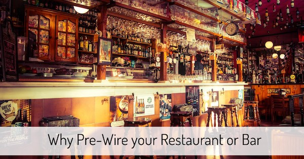 Why Pre-Wire your New Restaurant or Bar