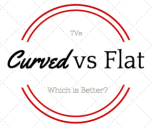 Curved vs Flat TVs: Which is Better?