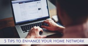 5 Tips to Enhance your Home Network