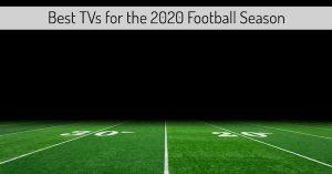 Best TVs for the 2020 Football Season