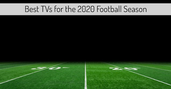 Best TVs for the 2020 Football Season