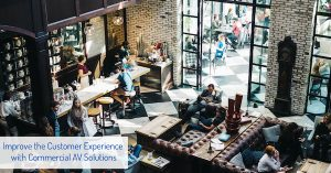 Improve the Customer Experience with Commercial AV Solutions